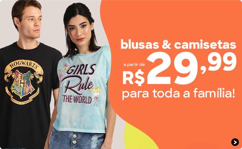 Blusas e camisetas a partir de R$29,99 para toda a família!